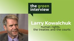 Larry Kowalchuk: Human Rights, the Treaties and the Courts
